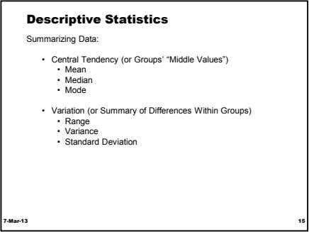 "Descriptive Statistics Summarizing Data: • Central Tendency (or Groups' ""Middle Values"") • Mean • Median"