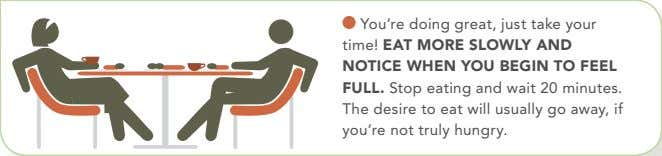 notice when you begin to feel full. Stop eating and wait 20 minutes. t he desire