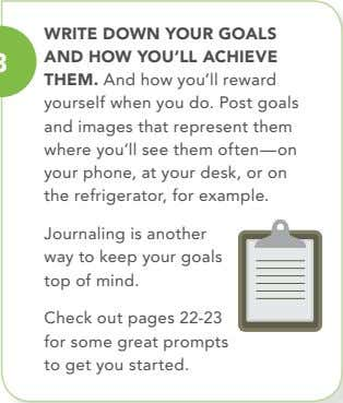 the refrigerator, for example. w rite down your goal S and how you'll aChieve Journaling is