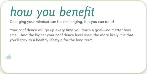 to stick with a healthy lifestyle. Your confidence will go up every time you reach a