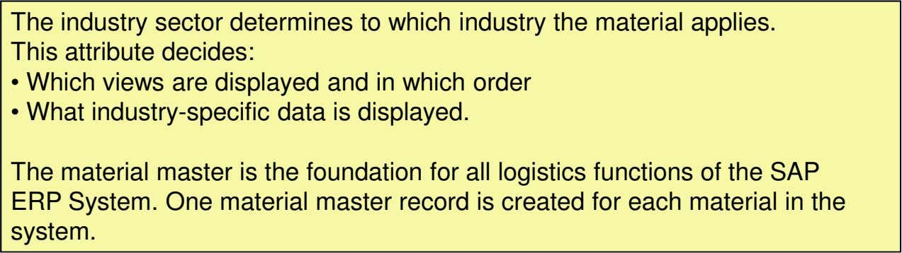 The industry sector determines to which industry the material applies. This attribute decides: • Which