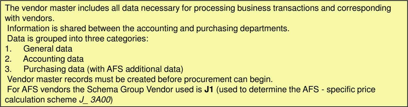 The vendor master includes all data necessary for processing business transactions and corresponding with vendors.