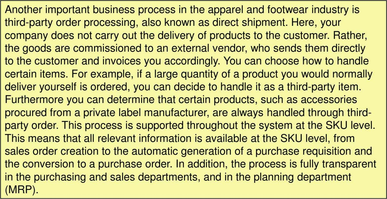 Another important business process in the apparel and footwear industry is third-party order processing, also