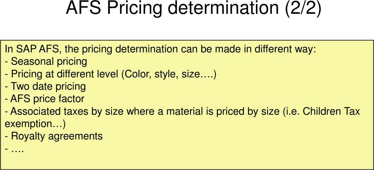 AFS Pricing determination (2/2) In SAP AFS, the pricing determination can be made in different