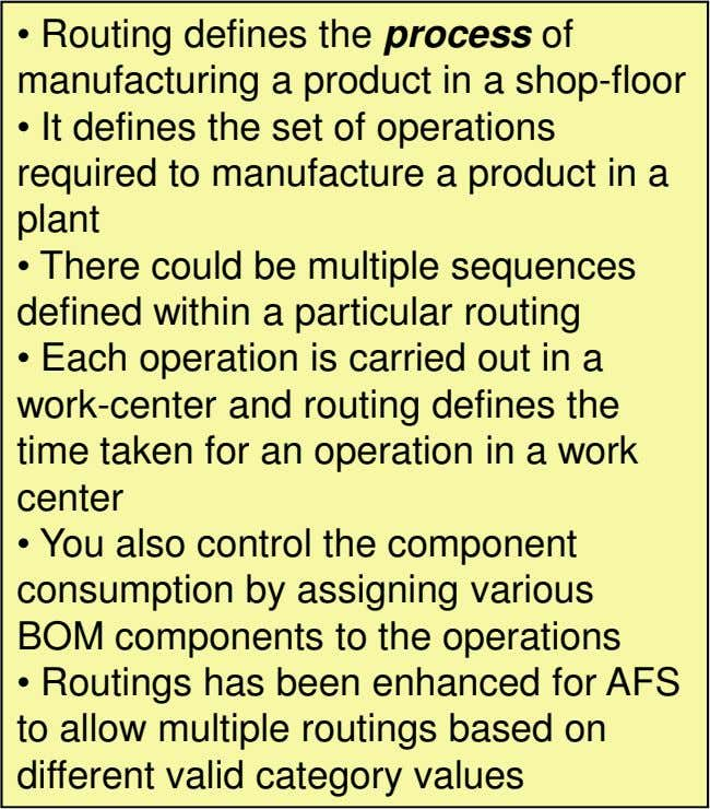 • Routing defines the process of manufacturing a product in a shop-floor • It defines