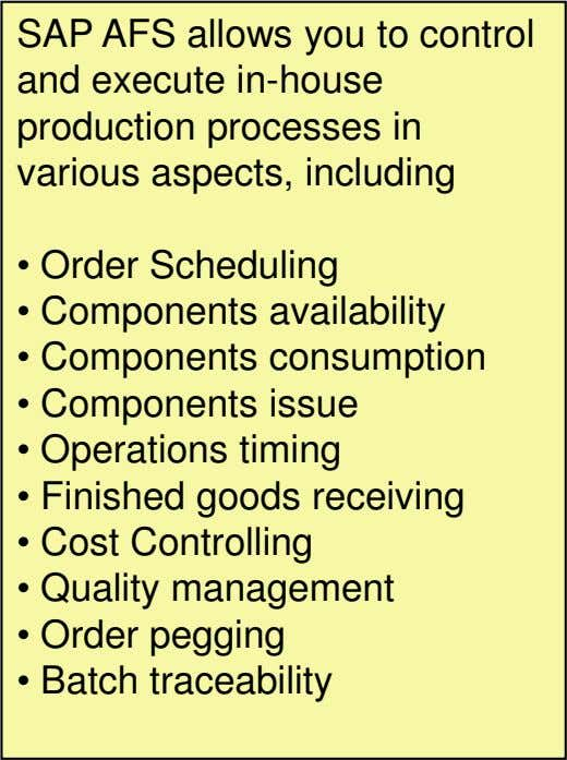 SAP AFS allows you to control and execute in-house production processes in various aspects, including