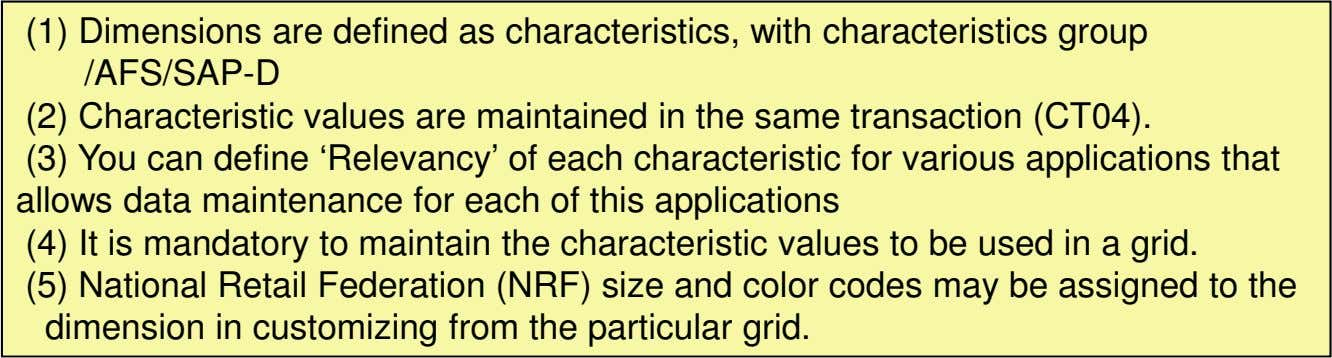 (1) Dimensions are defined as characteristics, with characteristics group /AFS/SAP-D (2) Characteristic values are