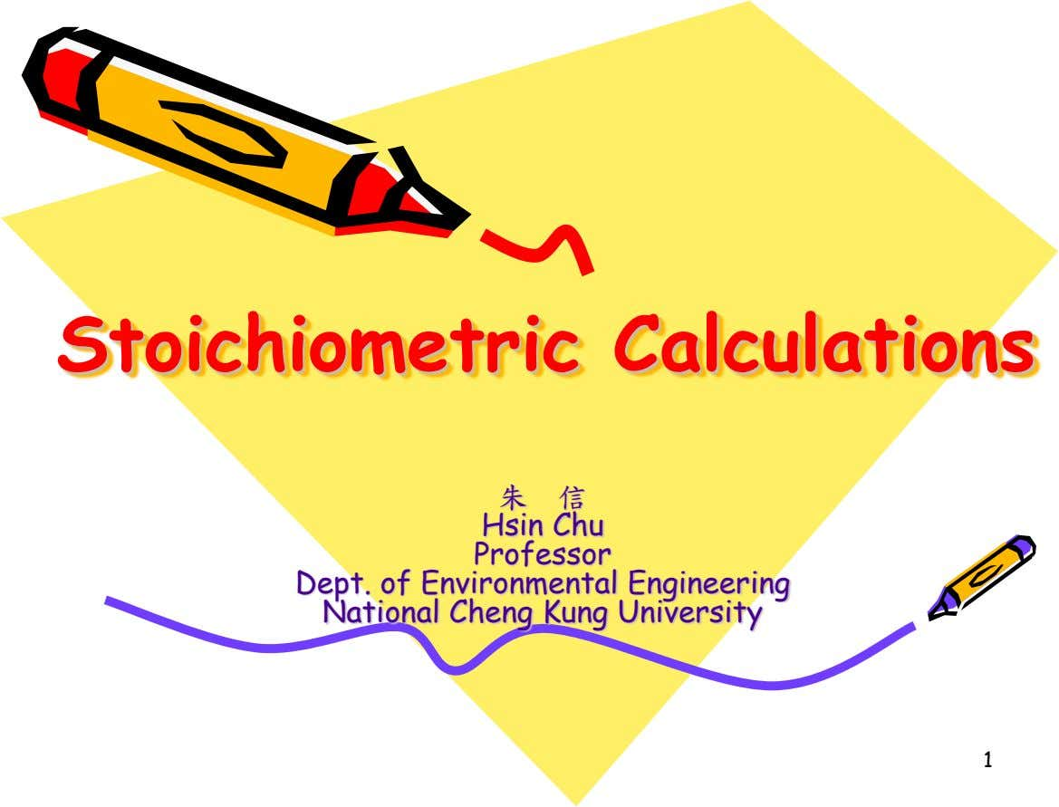 Stoichiometric Calculations 朱 信 Hsin Chu Professor Dept. of Environmental Engineering National Cheng Kung University 1
