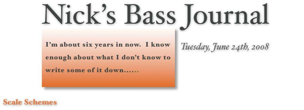 Nick 's Bass Journal I ' m about six years in now. I know Tuesday,