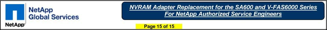 NVRAM Adapter Replacement for the SA600 and V-FAS6000 Series For NetApp Authorized Service Engineers Page
