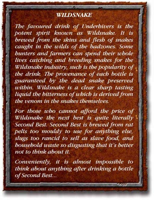 WILDSNAKE The favoured drink of Underhivers is the potent spirit known as Wildsnake. It is