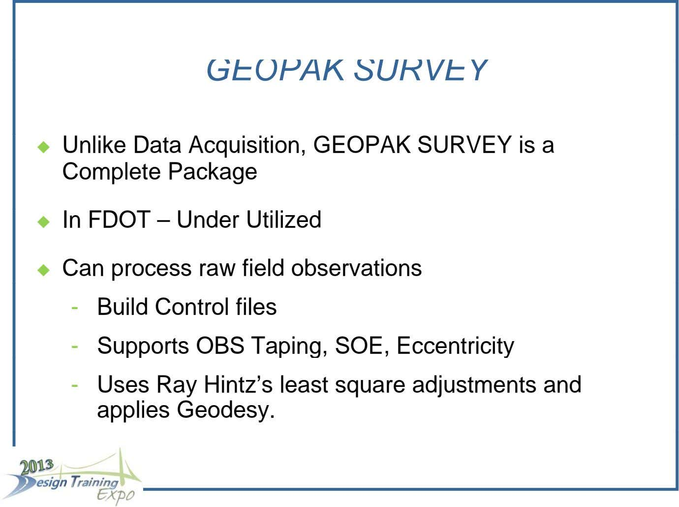 GEOPAK SURVEY  Unlike Data Acquisition, GEOPAK SURVEY is a Complete Package In FDOT – Under
