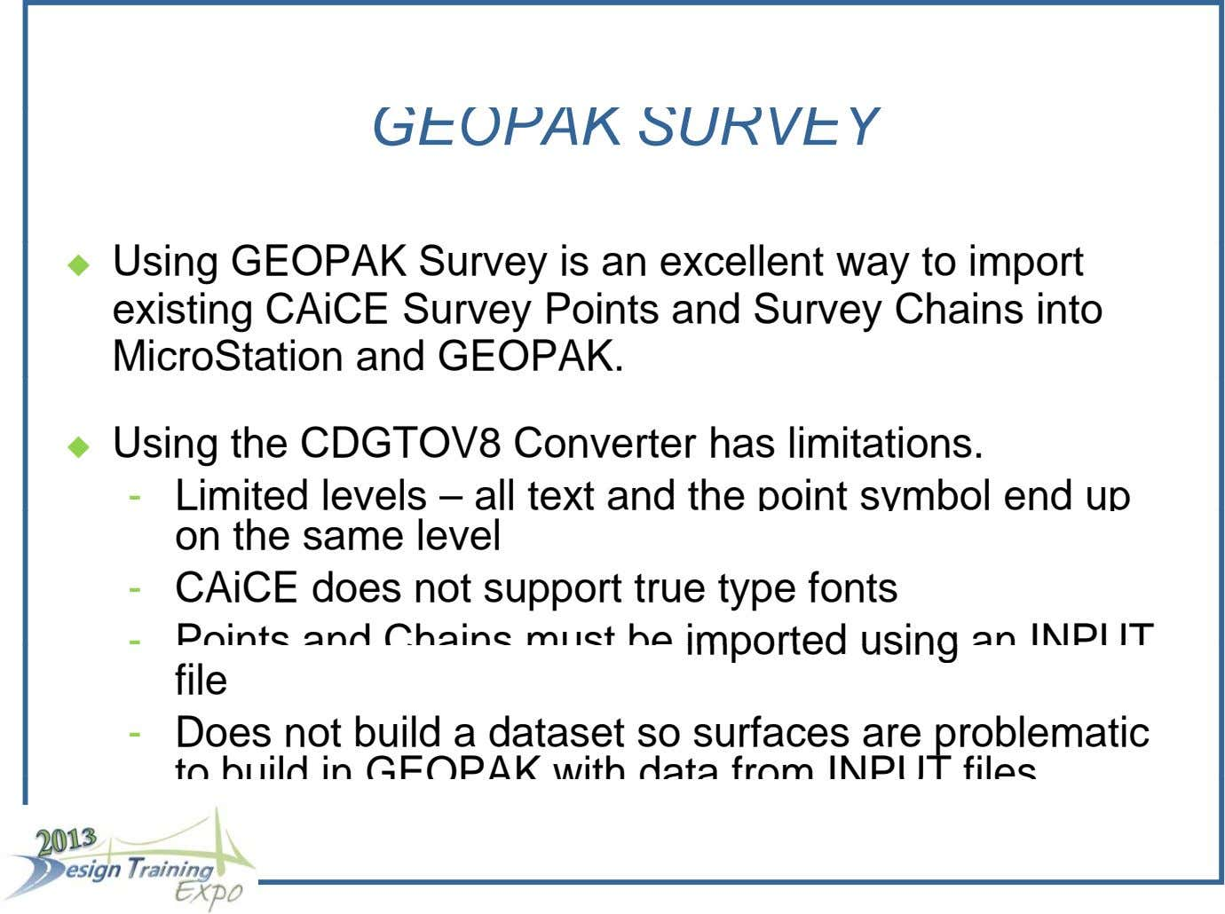 GEOPAK SURVEY  Using GEOPAK Survey is an excellent way to import existing CAiCE Survey Points
