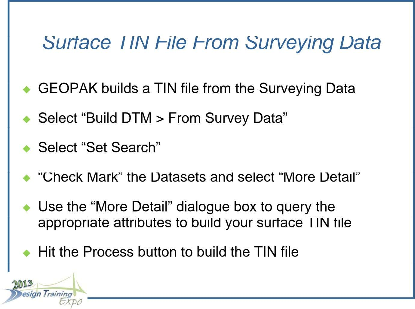 Surface TIN File From Surveying Data GEOPAK builds a TIN file from the Surveying Data 