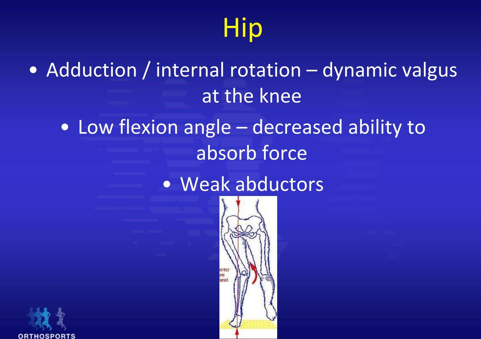 Hip • Adduction / internal rotation – dynami c valgus at the knee • Low