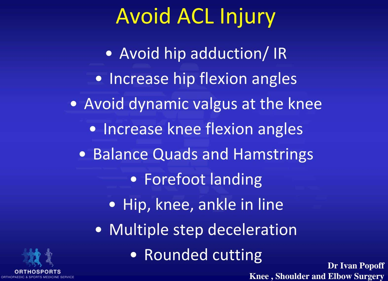 Avoid ACL Injury • Avoid hip adduction/ IR • Increase hip flexion angles • Avoid