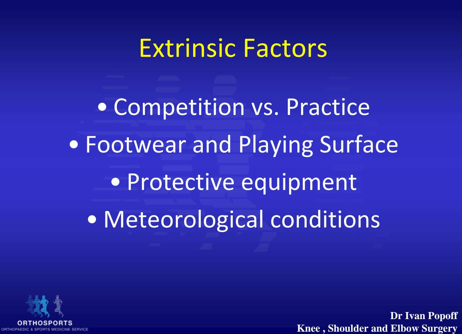 Extrinsic Factors • Competition vs. Practice • Footwear and Playing Surface • Protective equipment •