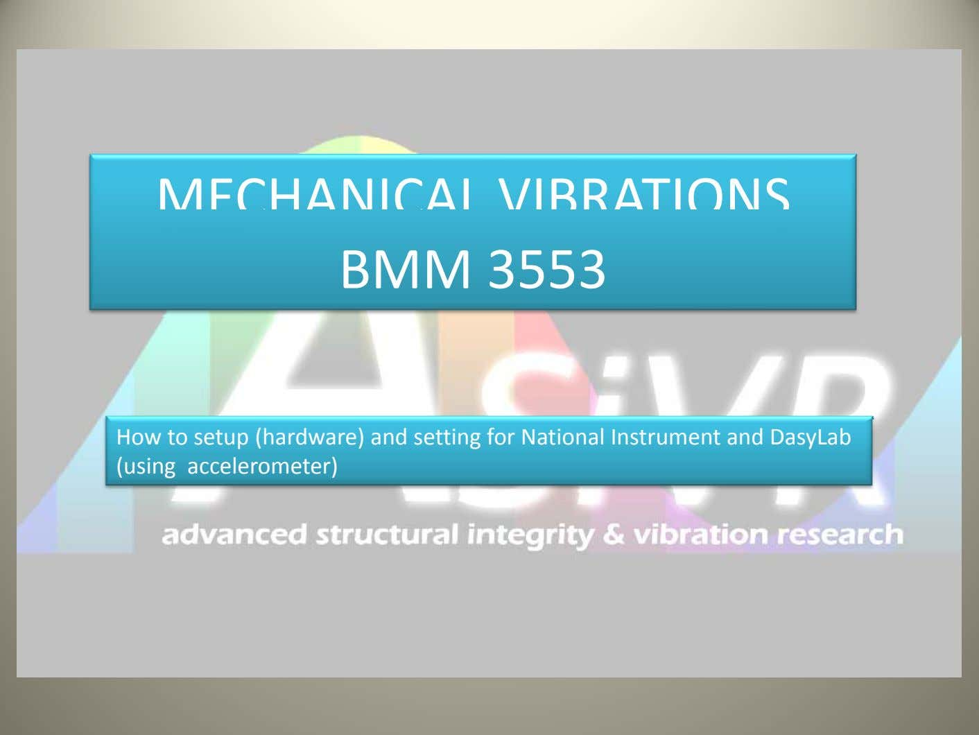 MECHANICAL VIBRATIONS BMM 3553 How to setup (hardware) and setting for National Instrument and DasyLab (using