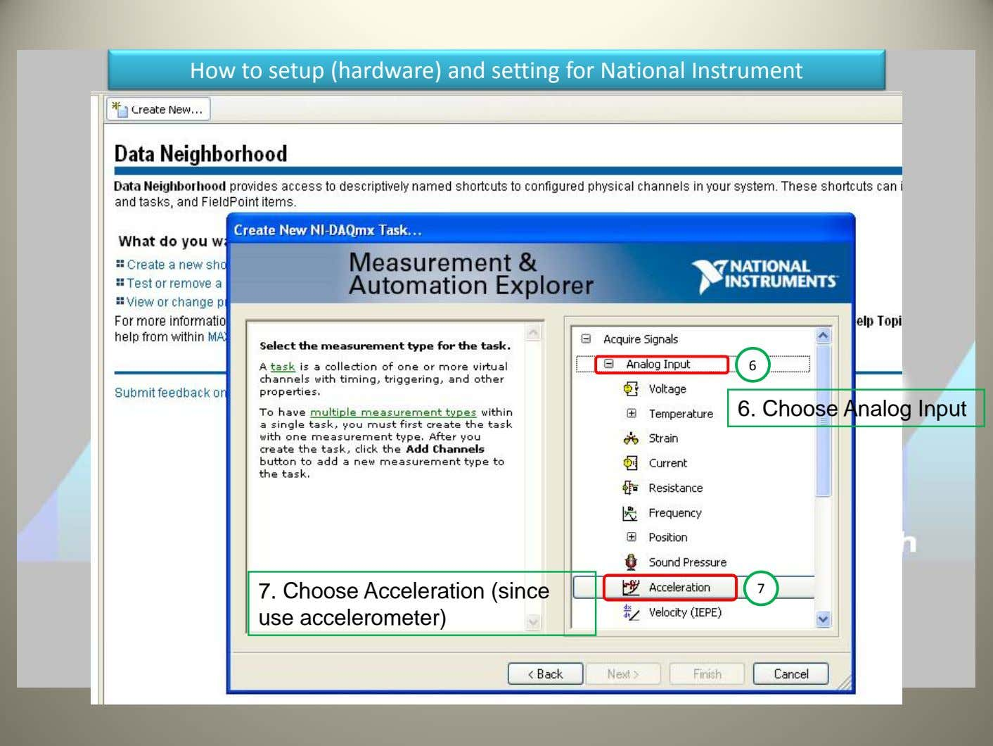 How to setup (hardware) and setting for National Instrument 6 6. Choose Analog Input 7. Choose