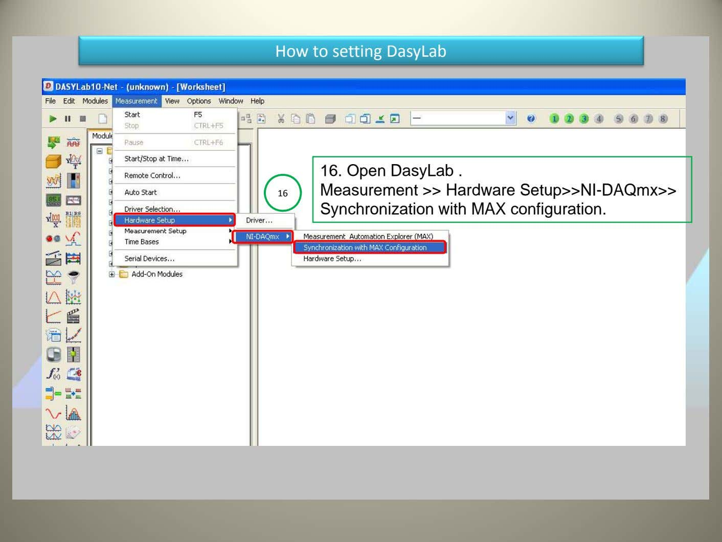How to setting DasyLab 16. Open DasyLab . 16 Measurement >> Hardware Setup>>NI-DAQmx>> Synchronization with MAX