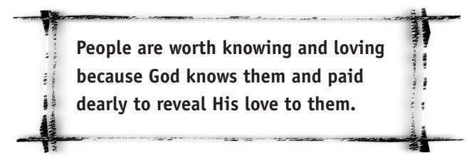 People are worth knowing and loving because God knows them and paid dearly to reveal