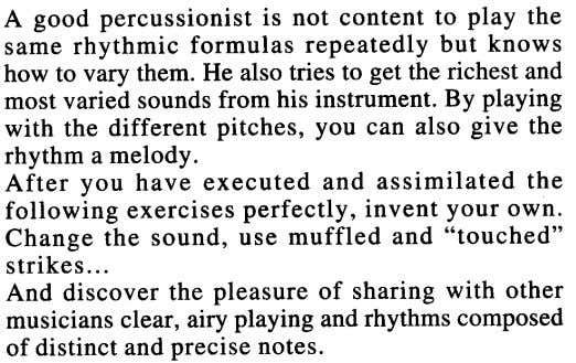 A good percussionist is not content to play the same rhythmic formulas repeatedly but knows