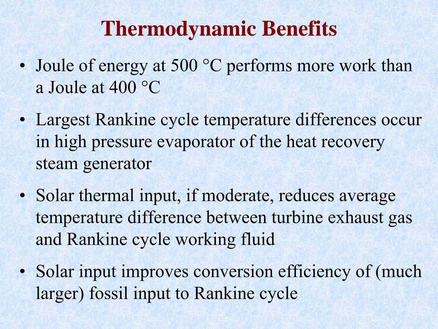 Thermodynamic Benefits • Joule of energy at 500 °C performs more work than a Joule