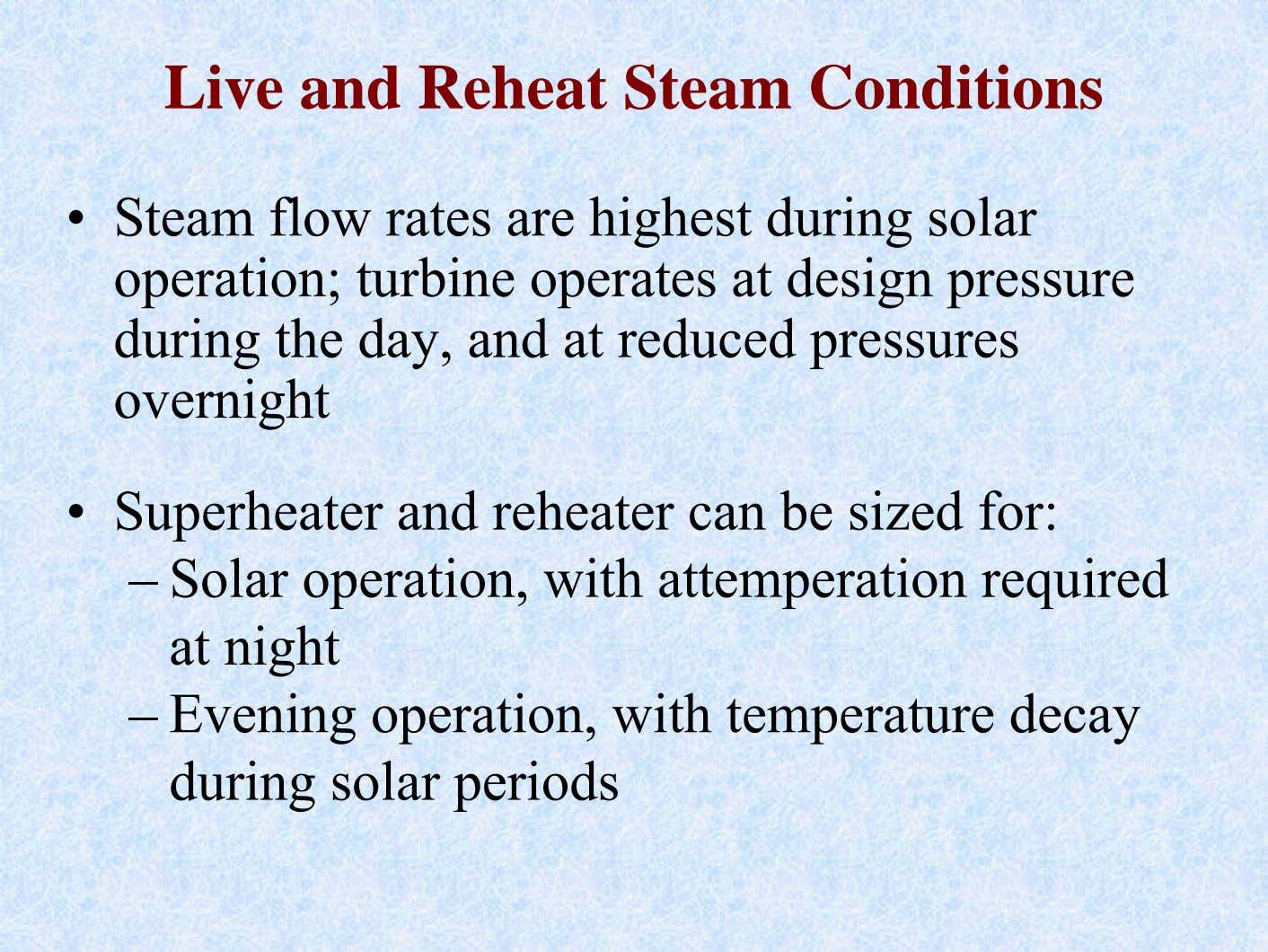 Live and Reheat Steam Conditions • Steam flow rates are highest during solar operation; turbine