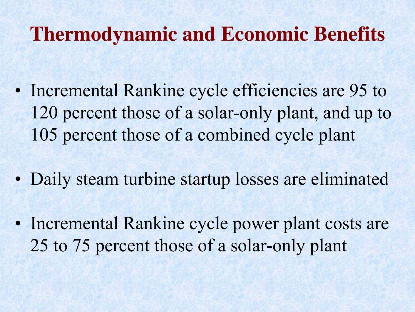 Thermodynamic and Economic Benefits • Incremental Rankine cycle efficiencies are 95 to 120 percent those