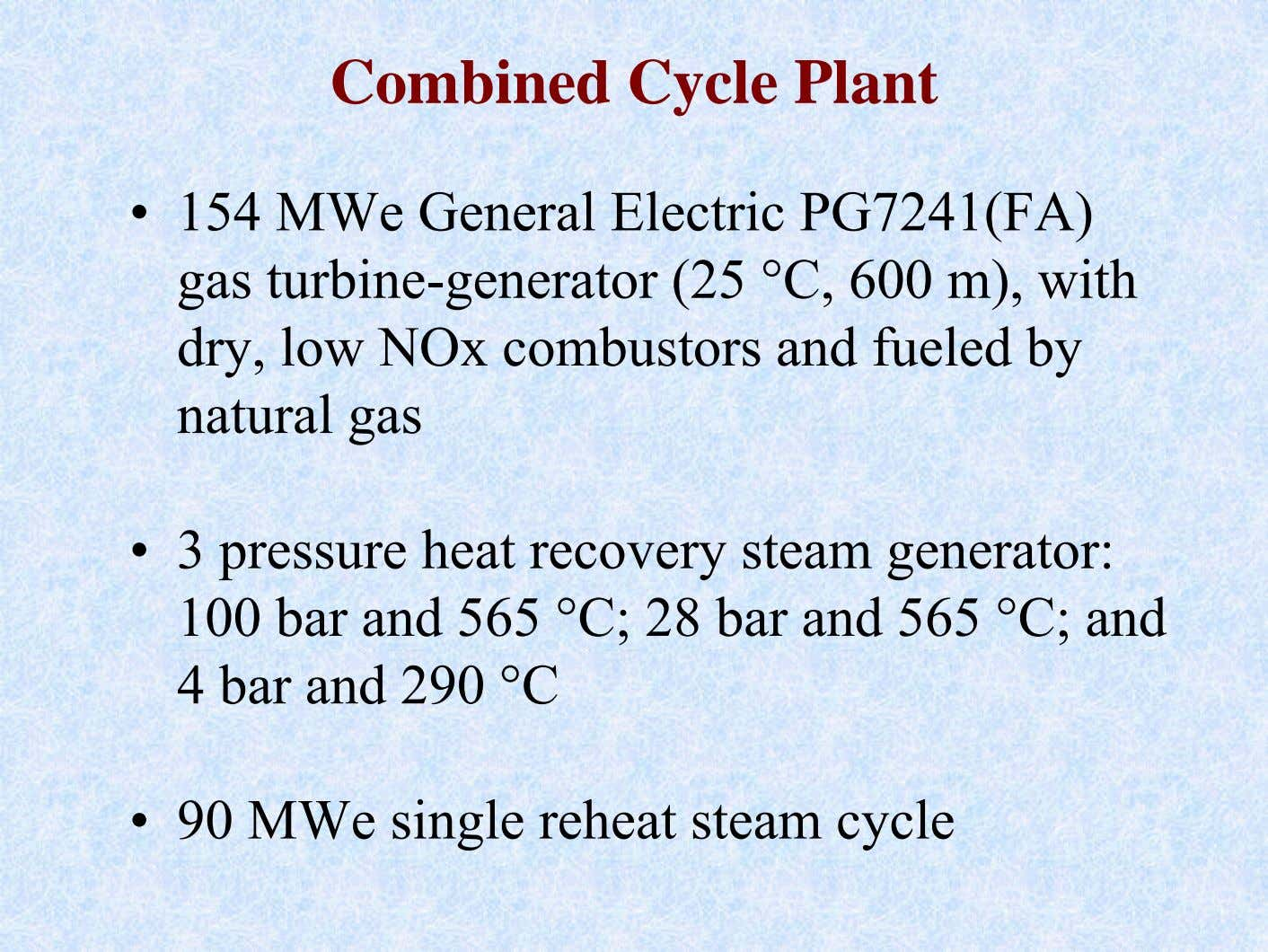 Combined Cycle Plant • 154 MWe General Electric PG7241(FA) gas turbine-generator (25 °C, 600 m),