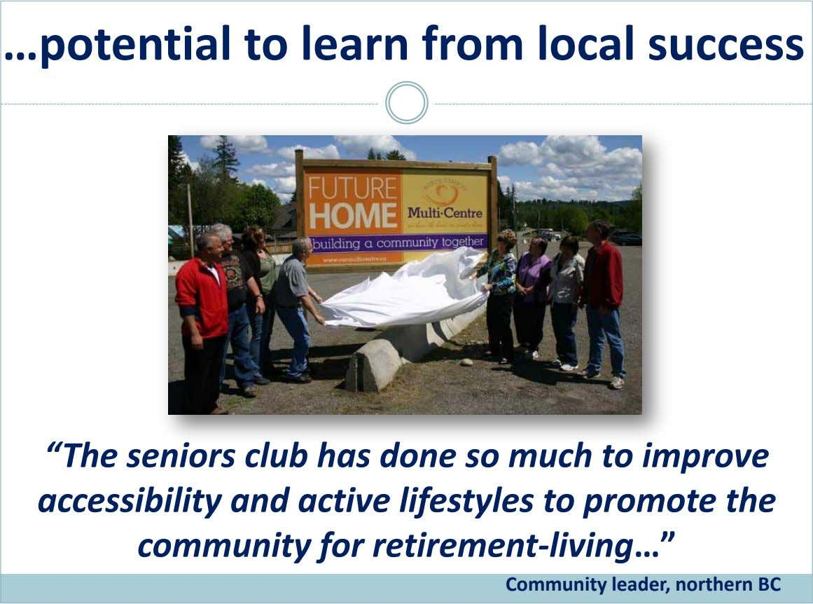 "…potential to learn from local success ""The seniors club has done so much to improve accessibility"