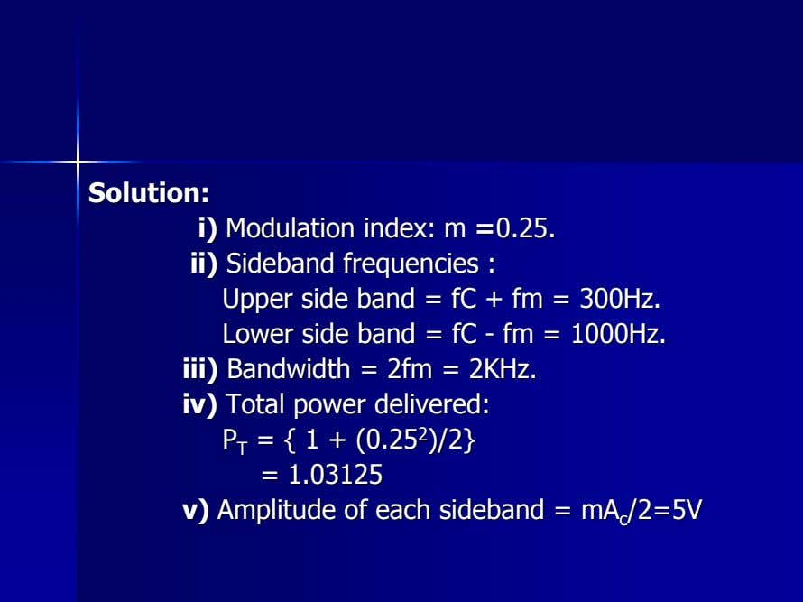 Solution:Solution: i)i) ModulationModulation index:index: mm ==0.25.0.25. ii)ii) SidebandSideband frequenciesfrequencies