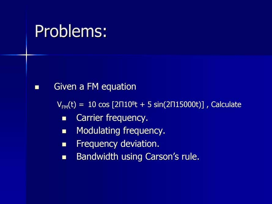 Problems:Problems: GivenGiven aa FMFM equationequation VV FMFM (t)(t) == 1010 coscos [2[2ΠΠ1010 88 tt ++