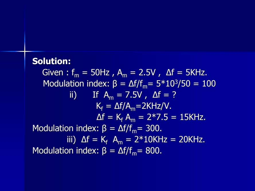 Solution:Solution: GivenGiven :: ff mm == 50Hz50Hz ,, AA mm == 2.5V2.5V ,, ∆∆ff ==