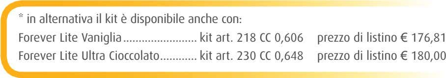 * in alternativa il kit è disponibile anche con: ........................ Forever Lite Ultra Cioccolato Forever Lite