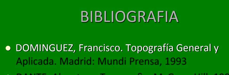 BIBLIOGRAFIA  DOMINGUEZ, Francisco. Topografía General y
