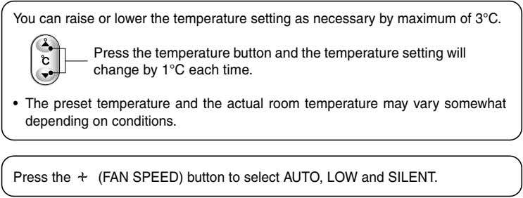 You can raise or lower the temperature setting as necessary by maximum of 3°C. Press