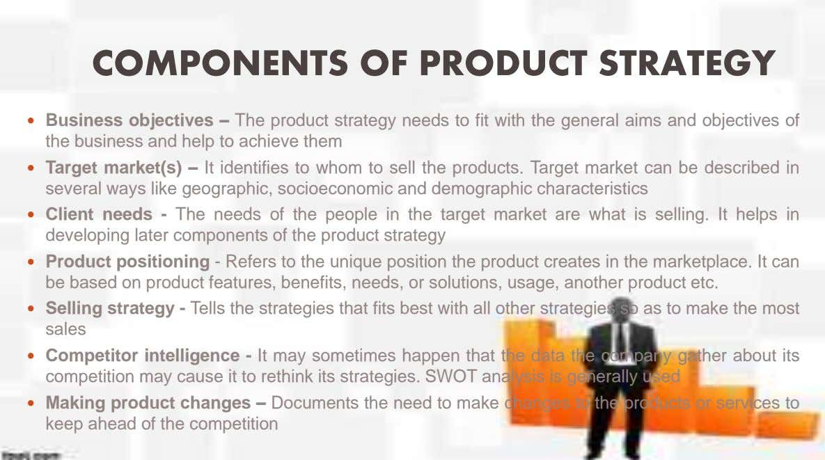 COMPONENTS OF PRODUCT STRATEGY  Business objectives – The product strategy needs to fit with the