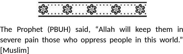 "The Prophet (PBUH) said, ""Allah will keep them in severe pain those who oppress people in"