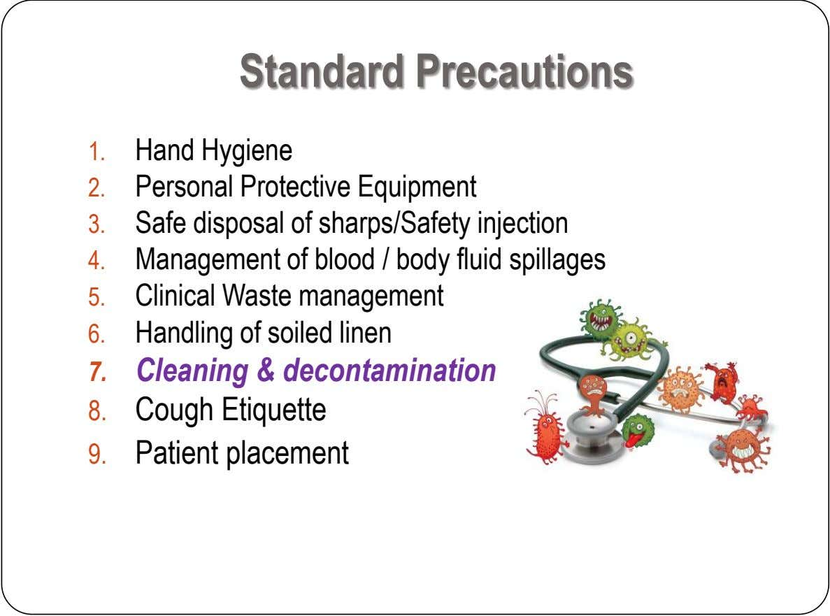 Standard Precautions 1. Hand Hygiene 2. Personal Protective Equipment 3. Safe disposal of sharps/Safety injection 4.