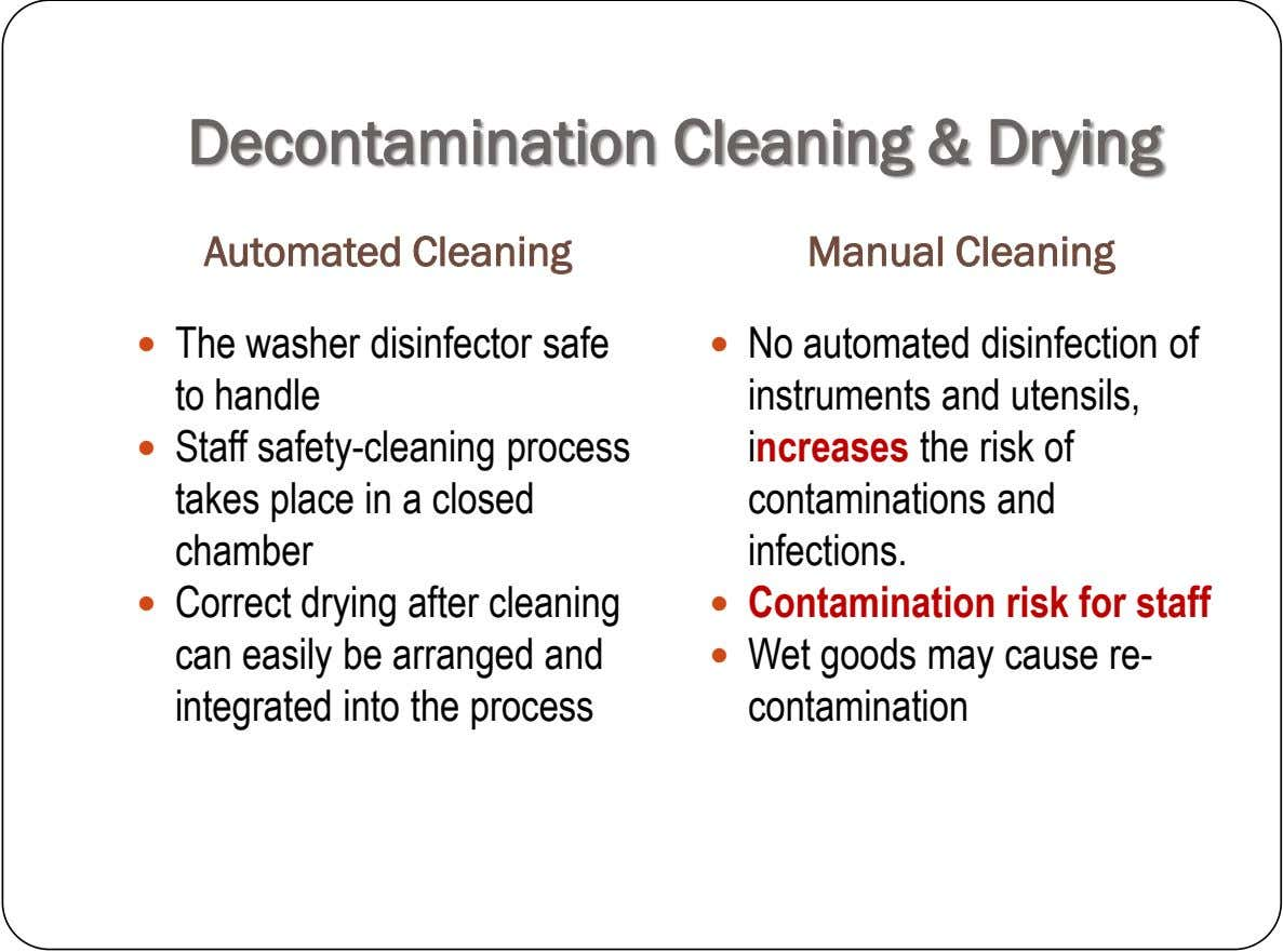 Decontamination Cleaning & Drying Automated Cleaning Manual Cleaning  The washer disinfector safe to handle 