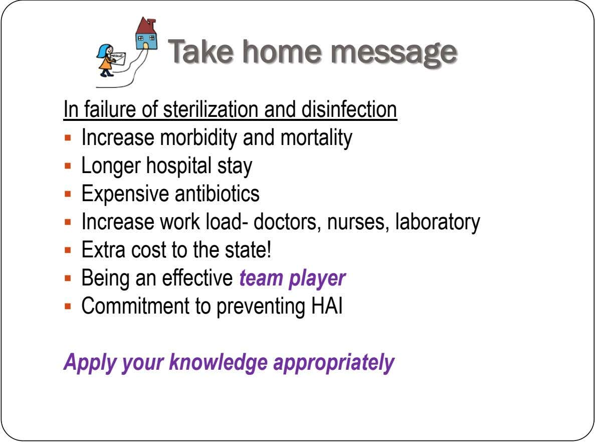 Take home message In failure of sterilization and disinfection  Increase morbidity and mortality  Longer