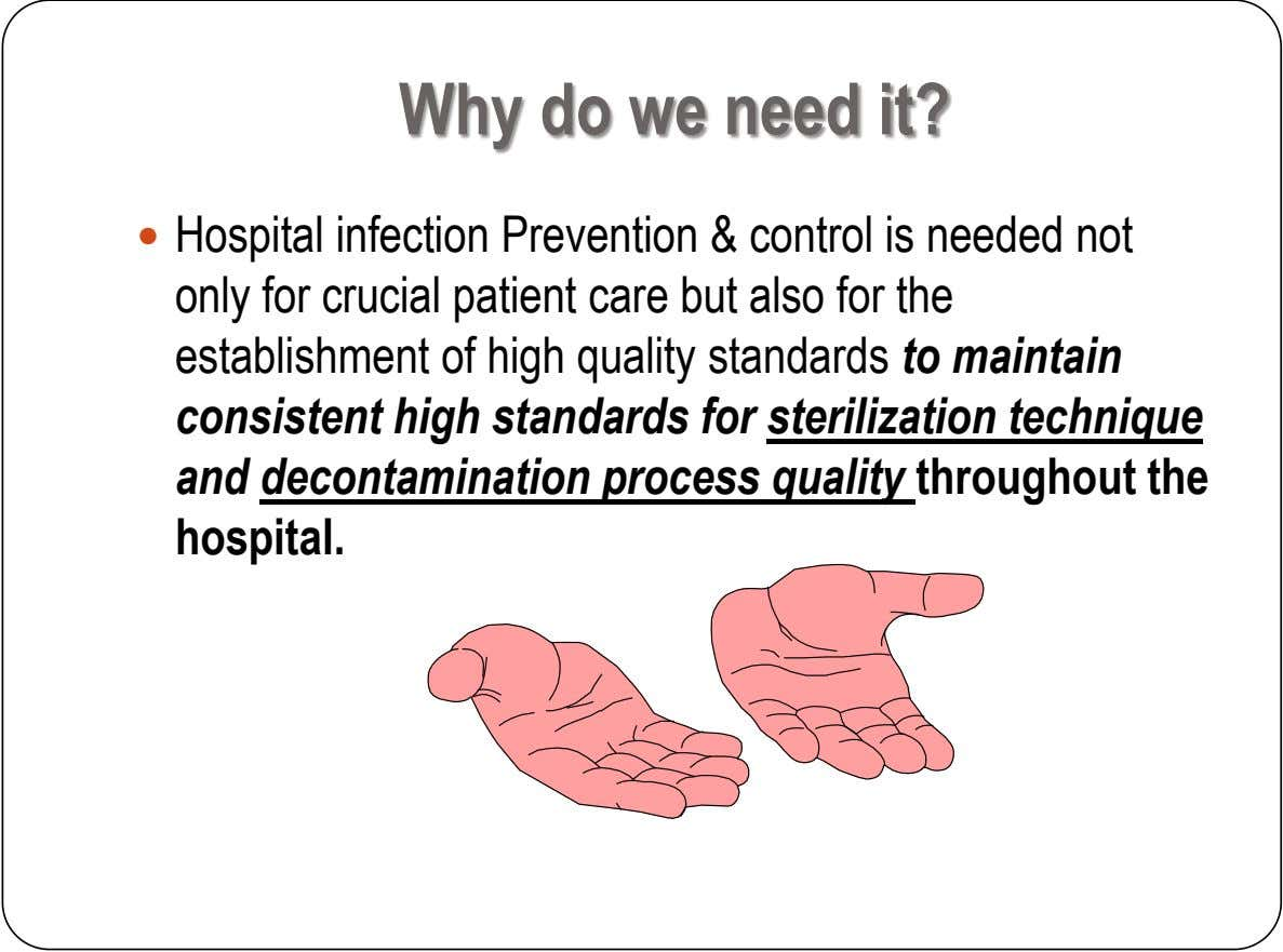 Why do we need it?  Hospital infection Prevention & control is needed not only for