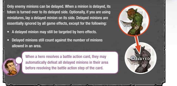 Only enemy minions can be delayed. When a minion is delayed, its token is turned