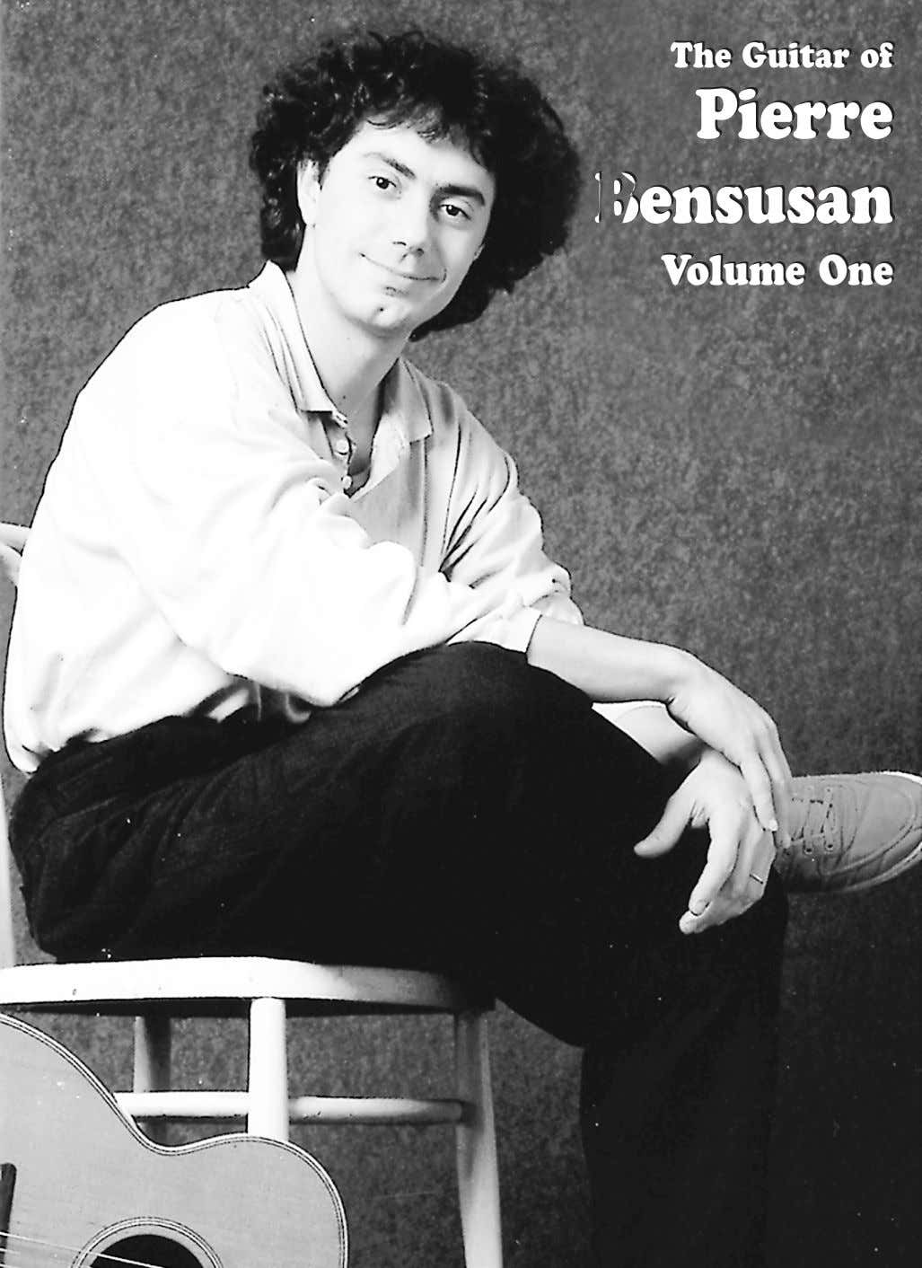 The The Guitar Guitar of of Pierre Pierre Bensusan Bensusan Volume Volume One One