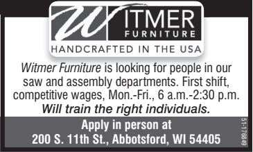 Witmer Furniture is looking for people in our saw and assembly departments. First shift, competitive