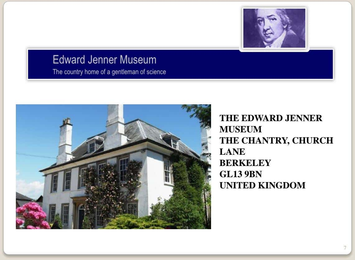 THE EDWARD JENNER MUSEUM THE CHANTRY, CHURCH LANE BERKELEY GL13 9BN UNITED KINGDOM 7