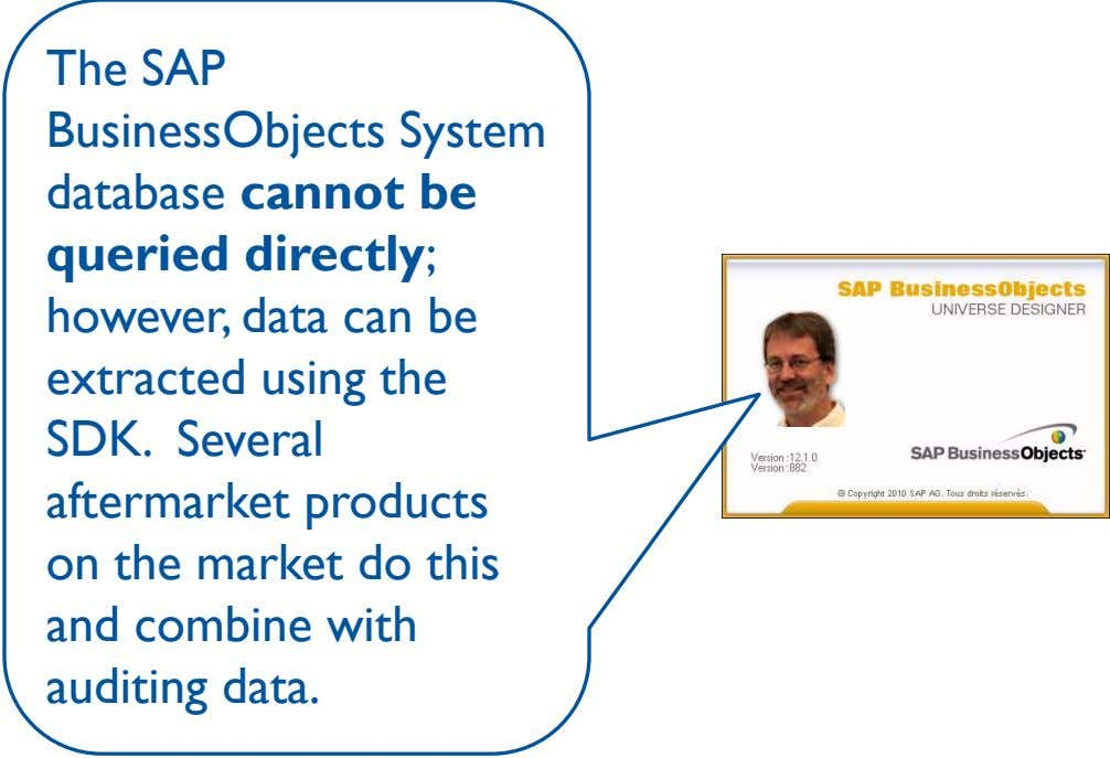The SAP BusinessObjects System database cannot be queried directly; however, data can be extracted using