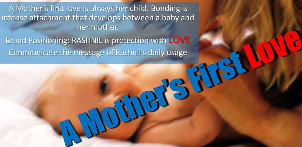 A Mother's first love is always her child. Bonding is intense attachment that develops between