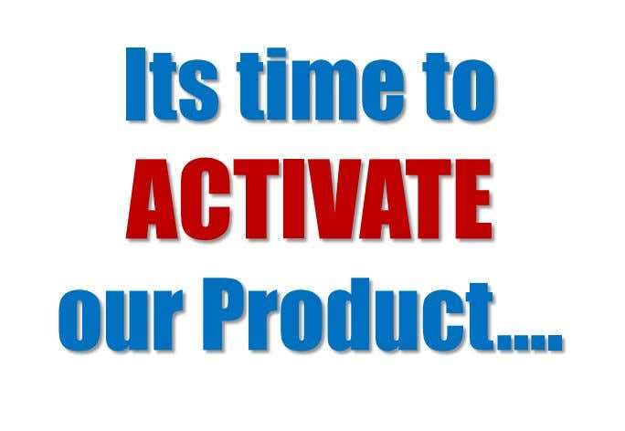 Its time to ACTIVATE our Product….